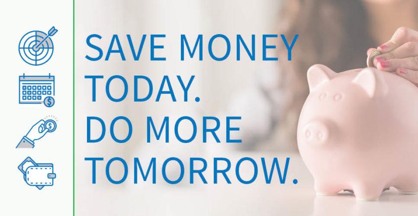 save money today do more tomorrow