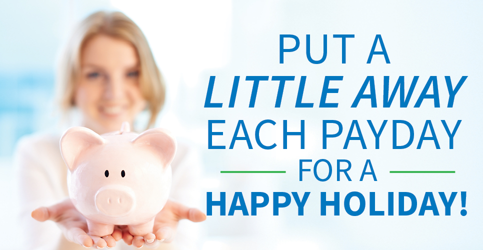 Learn more about Put a Little Away Each Payday for a Happy Holiday!