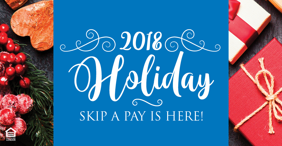 Learn more about 2018 Holiday Skip a Pay is Here!
