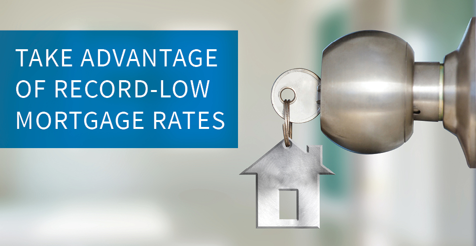 Learn more about Take Advantage of Record-Low Mortgage Rates